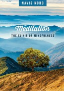 Meditation - The Elixir of Mindfulness - Navis Nord